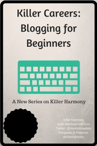 Killer Harmony | Killer Careers | Blogging for Beginners | A few questions that everyone seems to have when they start blogging. Here are my answers, I hope they help!