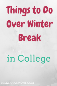 Killer Harmony | When it's cold out, you don't want to do much, but winter break should not be wasted. Here are a few things to do over winter break.