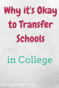 Killer Harmony | There is this myth that if you transfer schools, something must be wrong with you. That is simply not true. Transferring, when done right, can only help.