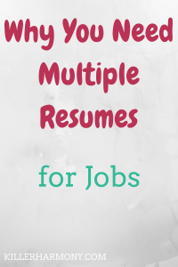 Killer Harmony | Why You Need Multiple Resumes | When applying for jobs, you need to have a resume. What many people forget to do is to create multiple resumes for your different job applications.