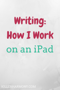 Killer Harmony   Writing on an iPad   An iPad is an amazing portable computer, and it gets better every year. Here is how to make writing on an iPad easy for you.