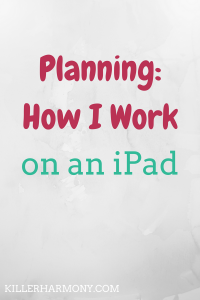 Killer Harmony | Working on an iPad is easier than many people think. In this post, I show you how I am able to plan on an iPad.