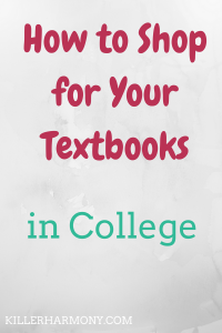 Killer Harmony | In college, it is up to you to shop for textbooks. There are many options, so you need to be smart about your strategy. Here is how to shop for textbooks.