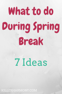 Killer Harmony | What to do During Spring Break | Spring break is a great time to go out, but what if you don't have any plans? Here are 7 things you can do for fun from your own home, for free!
