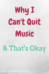 Killer Harmony | Why I Can't Quit Music | Music as a career is risky. Jobs are few and far between, and you will probably have to work very hard. Here is why, though, you might have no other option.