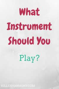 Killer Harmony | What Instrument Should You Play? | Choosing what instrument to play can be hard. In this post, I cover what you should consider when choosing an instrument to play.