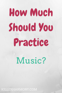 Killer Harmony | How Much Should You Practice? | Many musicians will admit the dreaded question at least once. How much should I practice? Here I outline what you should consider when practicing.