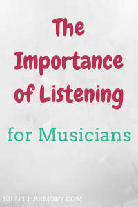 Killer Harmony | The Importance of Listening | As a musician, you should use listening as a tool to improve your craft. Listening opens you up to different sounds you couldn't learn otherwise.