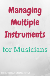 Killer Harmony | How to Manage Multiple Instruments |If you want to play multiple instruments, you need to be smart about it. Keep everything organized, and know how to prioritize when you are short on time.