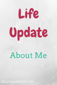 "Killer Harmony | Life Update | Grey background with maroon text ""Life Update"" and teal text ""About Me"""